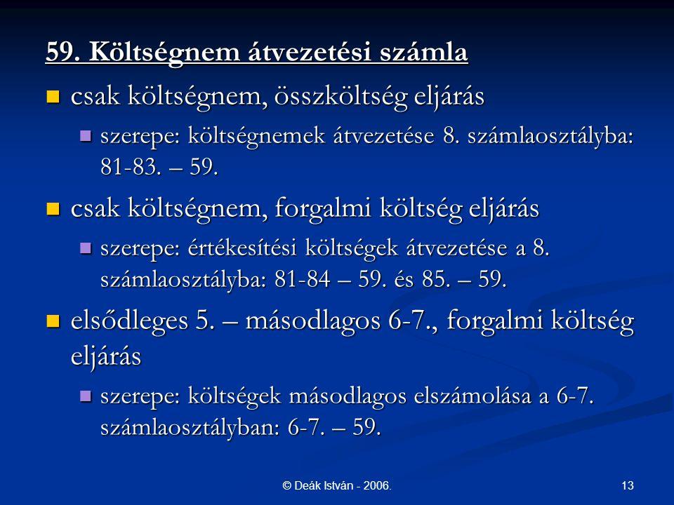 13© Deák István - 2006. 59. Költségnem átvezetési számla csak költségnem, összköltség eljárás csak költségnem, összköltség eljárás szerepe: költségnem