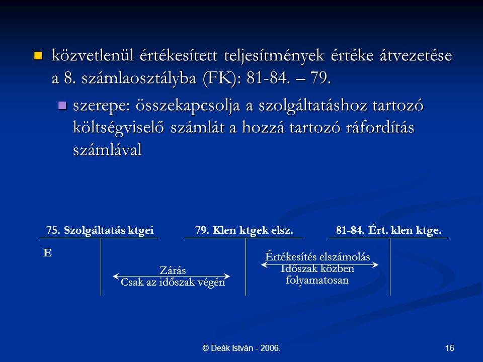 16© Deák István - 2006. közvetlenül értékesített teljesítmények értéke átvezetése a 8. számlaosztályba (FK): 81-84. – 79. közvetlenül értékesített tel