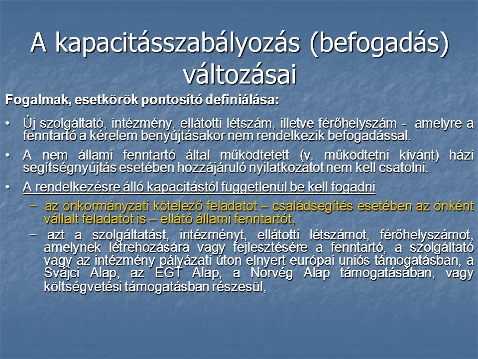 A kapacitásszabályozás (befogadás) változásai Új szolgáltató, intézmény, ellátotti létszám, illetve férőhelyszám - amelyre a fenntartó a kérelem benyú
