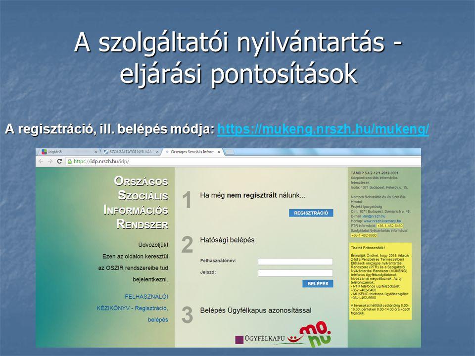 A szolgáltatói nyilvántartás - eljárási pontosítások A regisztráció, ill. belépés módja: A regisztráció, ill. belépés módja: https://mukeng.nrszh.hu/m