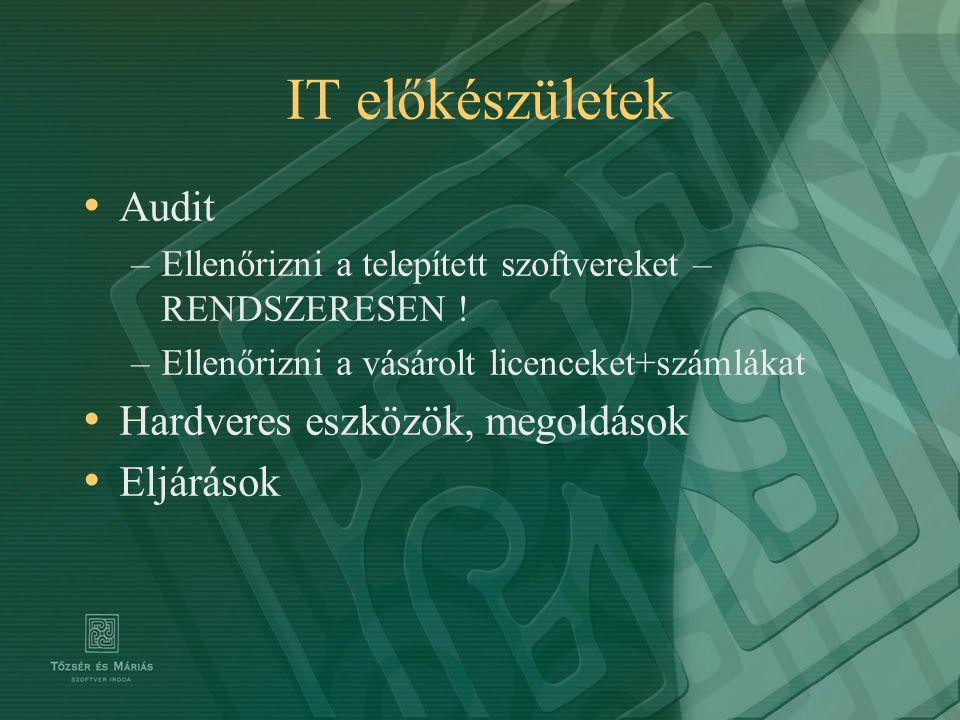 IT előkészületek Audit –Ellenőrizni a telepített szoftvereket – RENDSZERESEN ! –Ellenőrizni a vásárolt licenceket+számlákat Hardveres eszközök, megold
