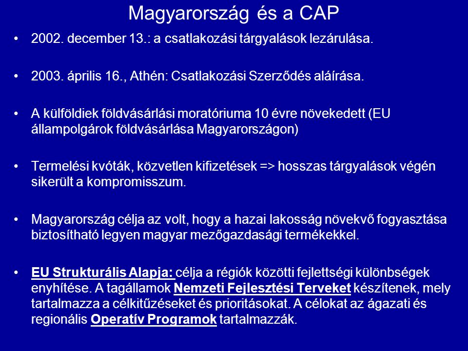 Magyarország és a CAP 2002. december 13.: a csatlakozási tárgyalások lezárulása. 2003. április 16., Athén: Csatlakozási Szerződés aláírása. A külföldi