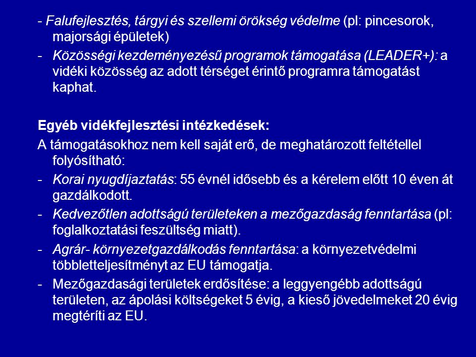 - Falufejlesztés, tárgyi és szellemi örökség védelme (pl: pincesorok, majorsági épületek) -Közösségi kezdeményezésű programok támogatása (LEADER+): a