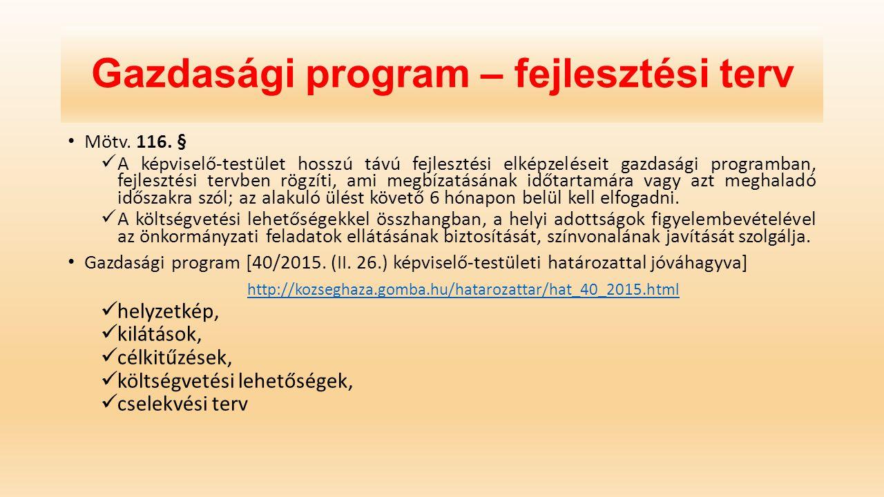 Gazdasági program – fejlesztési terv Mötv. 116. § A képviselő-testület hosszú távú fejlesztési elképzeléseit gazdasági programban, fejlesztési tervben