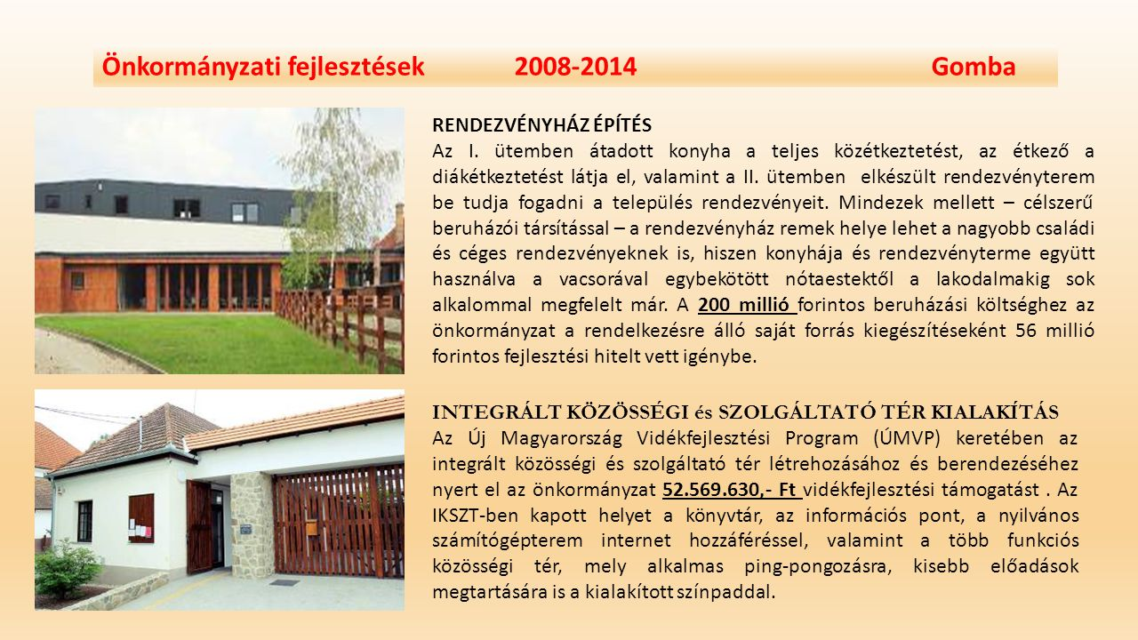 Önkormányzati fejlesztések 2008-2014 Gomba Civil szervezeti kezdeményezés után az önkormányzat lassan egy évtizede alakítja és fejleszti a Községháza (egykori Fáy-kúria) és a rendezvényház mögött lévő, a kúria utolsó tulajdonosa után csak Kenyeres-kertnek nevezett területet.