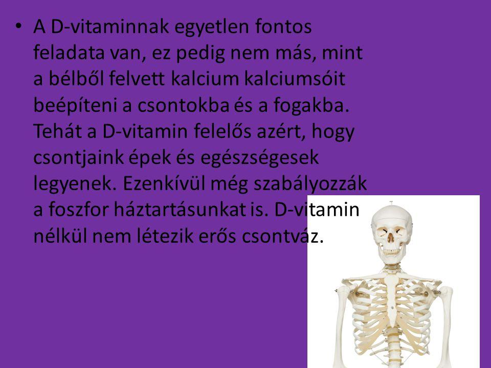 A D-vitaminnak egyetlen fontos feladata van, ez pedig nem más, mint a bélből felvett kalcium kalciumsóit beépíteni a csontokba és a fogakba.