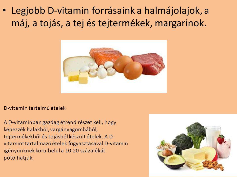 Legjobb D-vitamin forrásaink a halmájolajok, a máj, a tojás, a tej és tejtermékek, margarinok.