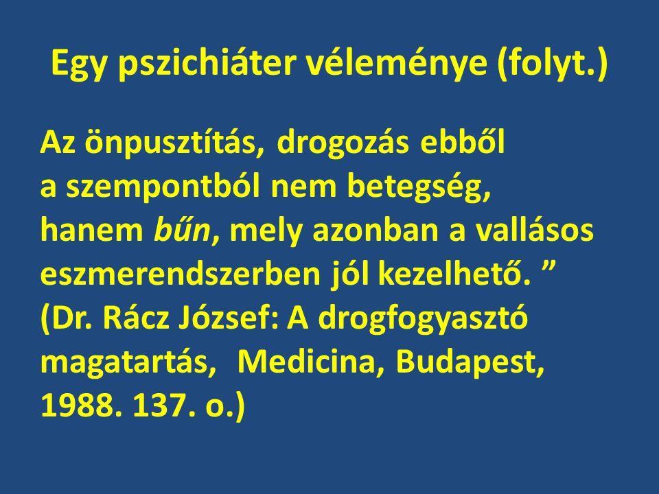 Egy pszichiáter véleménye (folyt.) Az önpusztítás, drogozás ebből a szempontból nem betegség, hanem bűn, mely azonban a vallásos eszmerendszerben jól