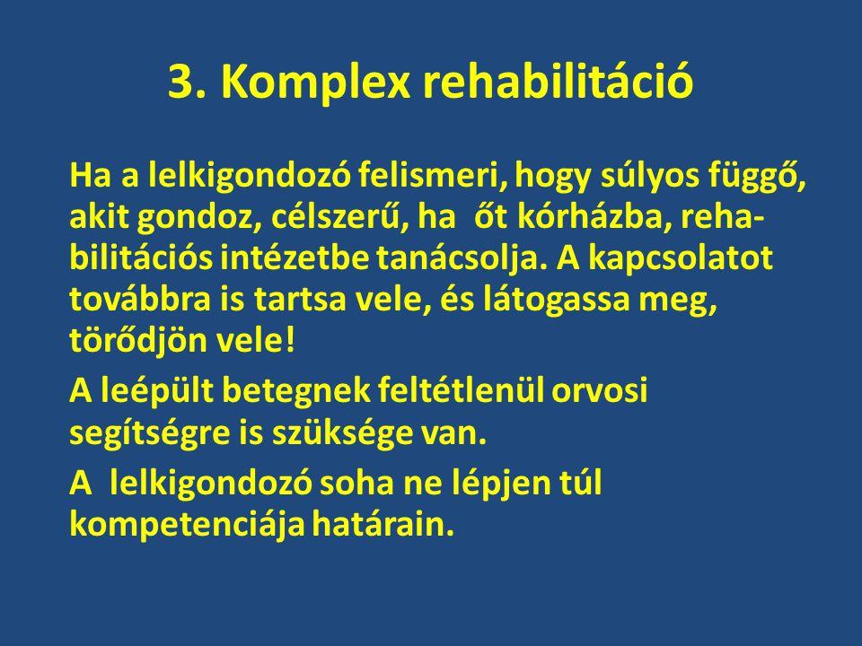 3. Komplex rehabilitáció Ha a lelkigondozó felismeri, hogy súlyos függő, akit gondoz, célszerű, ha őt kórházba, reha- bilitációs intézetbe tanácsolja.