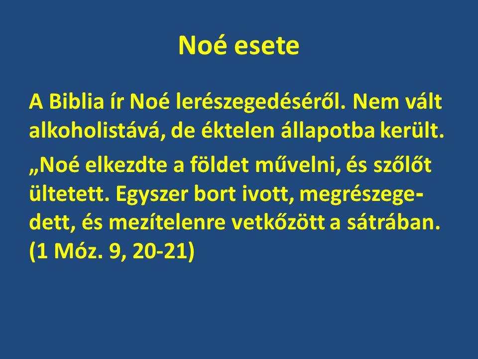 """Noé esete A Biblia ír Noé lerészegedéséről. Nem vált alkoholistává, de éktelen állapotba került. """"Noé elkezdte a földet művelni, és szőlőt ültetett. E"""