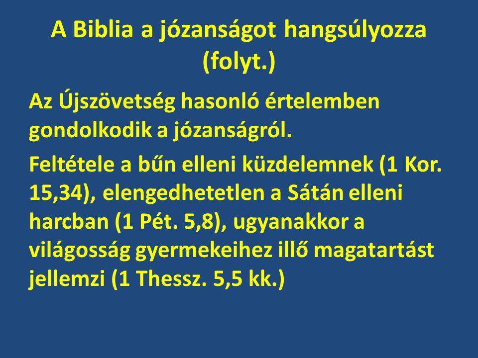 A Biblia a józanságot hangsúlyozza (folyt.) Az Újszövetség hasonló értelemben gondolkodik a józanságról.