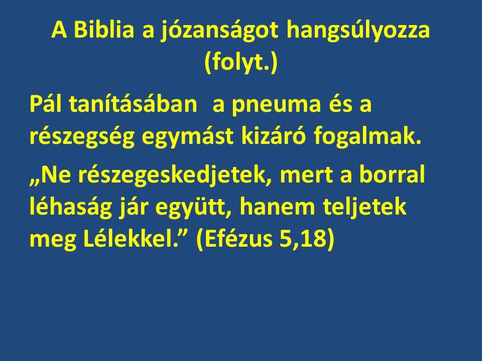 A Biblia a józanságot hangsúlyozza (folyt.) Pál tanításában a pneuma és a részegség egymást kizáró fogalmak.