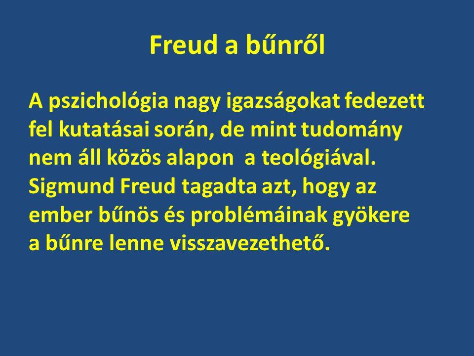 Freud a bűnről A pszichológia nagy igazságokat fedezett fel kutatásai során, de mint tudomány nem áll közös alapon a teológiával. Sigmund Freud tagadt