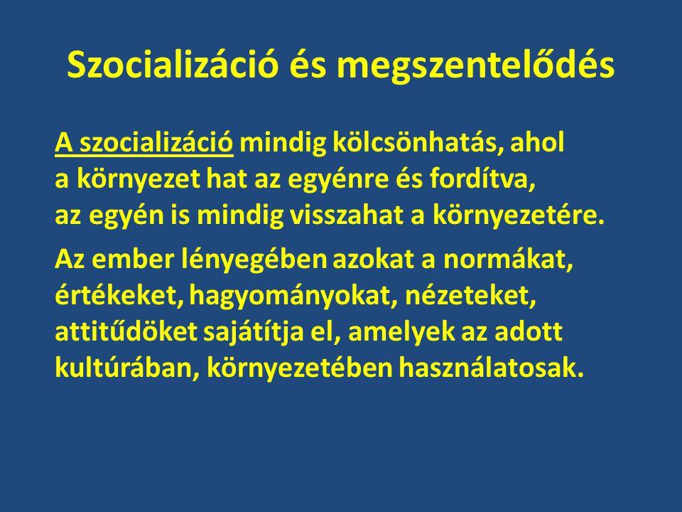 Szocializáció és megszentelődés A szocializáció mindig kölcsönhatás, ahol a környezet hat az egyénre és fordítva, az egyén is mindig visszahat a környezetére.