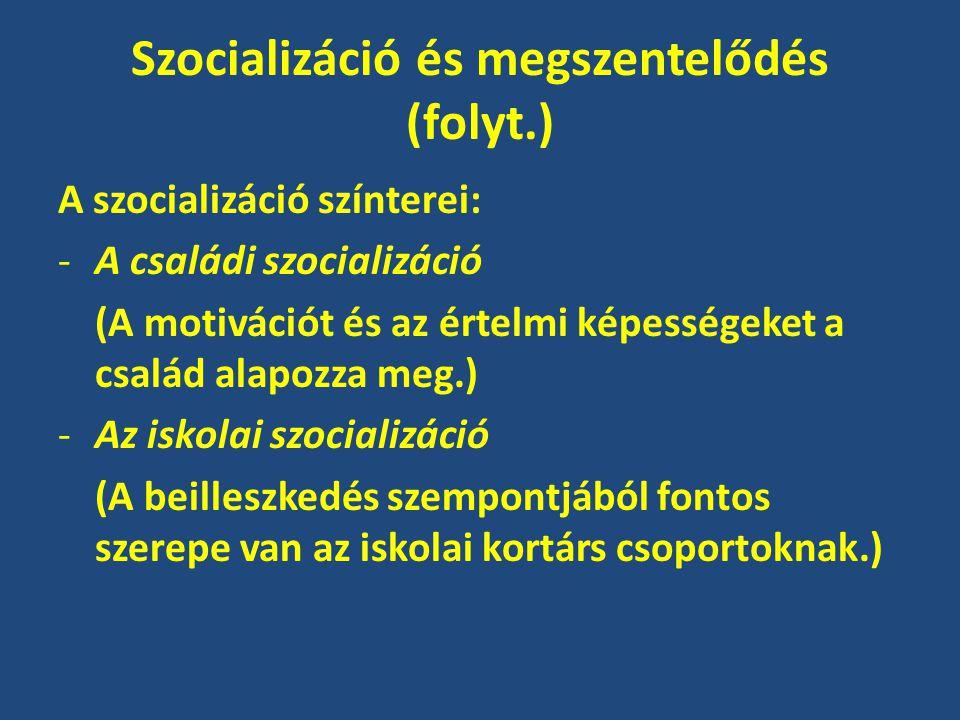 Szocializáció és megszentelődés (folyt.) A szocializáció színterei: -A családi szocializáció (A motivációt és az értelmi képességeket a család alapozza meg.) -Az iskolai szocializáció (A beilleszkedés szempontjából fontos szerepe van az iskolai kortárs csoportoknak.)