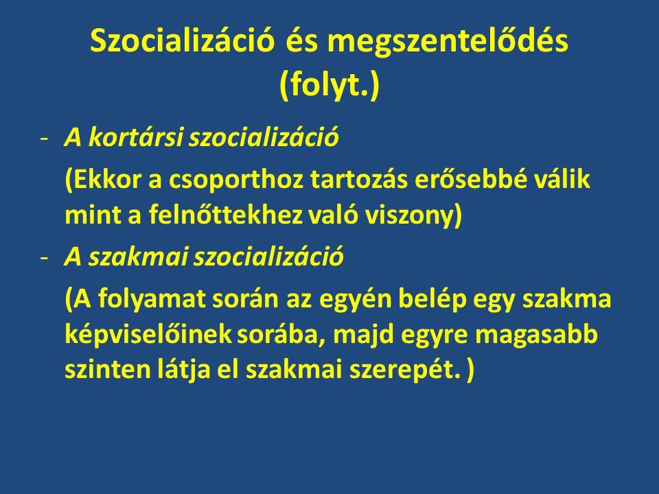 Szocializáció és megszentelődés (folyt.) -A kortársi szocializáció (Ekkor a csoporthoz tartozás erősebbé válik mint a felnőttekhez való viszony) -A szakmai szocializáció (A folyamat során az egyén belép egy szakma képviselőinek sorába, majd egyre magasabb szinten látja el szakmai szerepét.