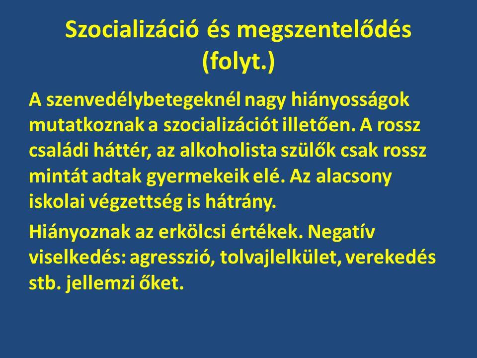 Szocializáció és megszentelődés (folyt.) A szenvedélybetegeknél nagy hiányosságok mutatkoznak a szocializációt illetően.