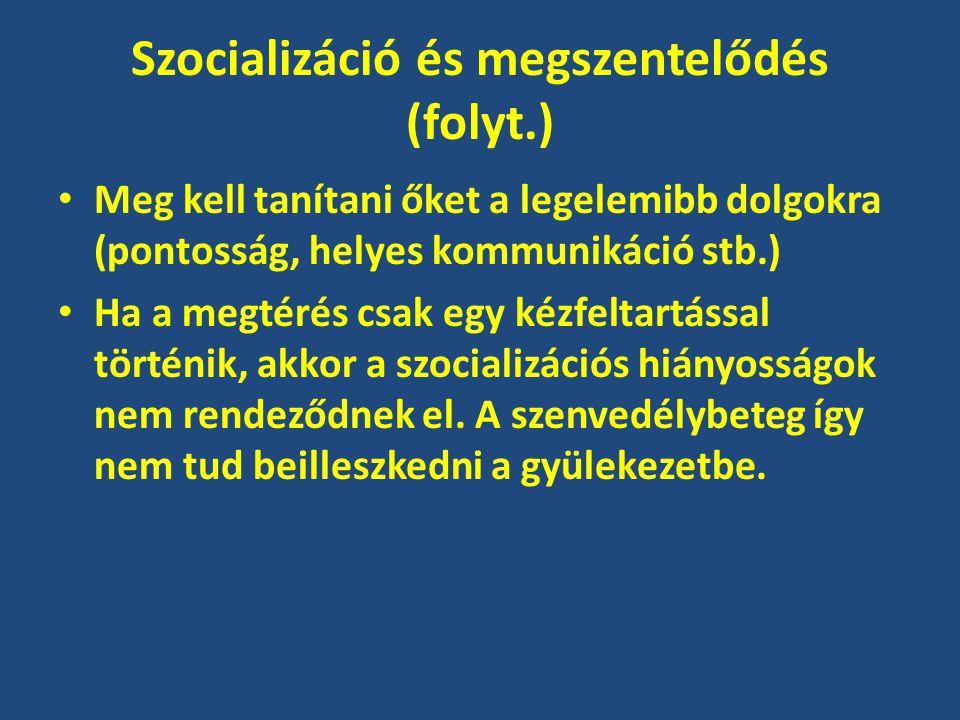 Szocializáció és megszentelődés (folyt.) Meg kell tanítani őket a legelemibb dolgokra (pontosság, helyes kommunikáció stb.) Ha a megtérés csak egy kézfeltartással történik, akkor a szocializációs hiányosságok nem rendeződnek el.