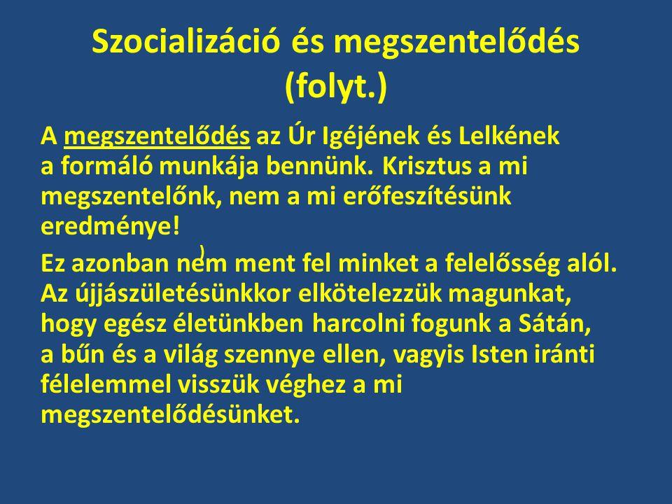 Szocializáció és megszentelődés (folyt.) A megszentelődés az Úr Igéjének és Lelkének a formáló munkája bennünk. Krisztus a mi megszentelőnk, nem a mi