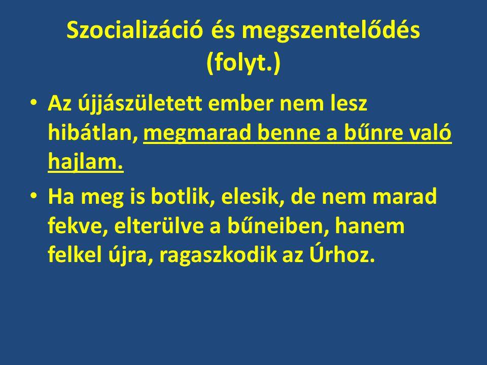 Szocializáció és megszentelődés (folyt.) Az újjászületett ember nem lesz hibátlan, megmarad benne a bűnre való hajlam. Ha meg is botlik, elesik, de ne