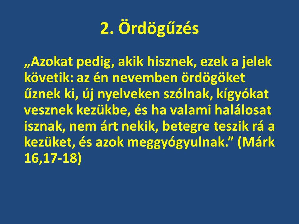"""2. Ördögűzés """"Azokat pedig, akik hisznek, ezek a jelek követik: az én nevemben ördögöket űznek ki, új nyelveken szólnak, kígyókat vesznek kezükbe, és"""