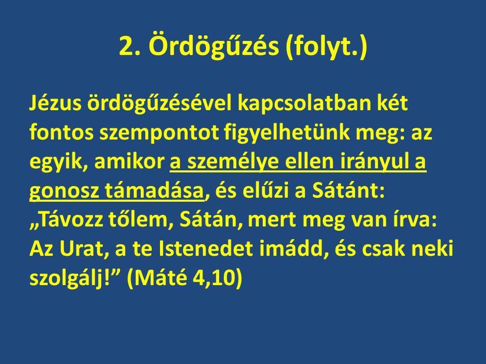 2. Ördögűzés (folyt.) Jézus ördögűzésével kapcsolatban két fontos szempontot figyelhetünk meg: az egyik, amikor a személye ellen irányul a gonosz táma