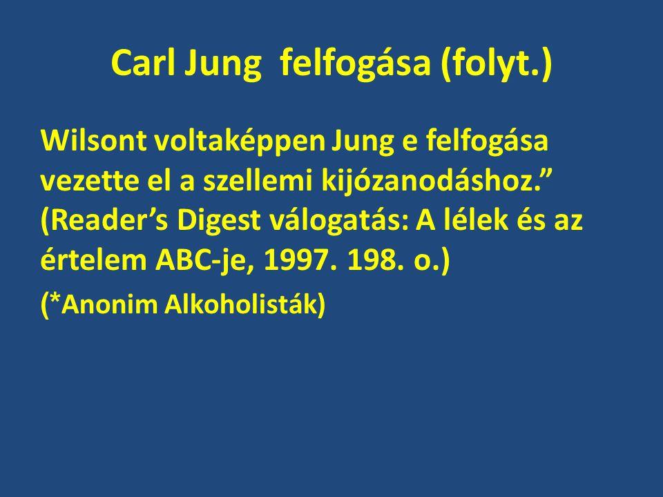 """Carl Jung felfogása (folyt.) Wilsont voltaképpen Jung e felfogása vezette el a szellemi kijózanodáshoz."""" (Reader's Digest válogatás: A lélek és az ért"""