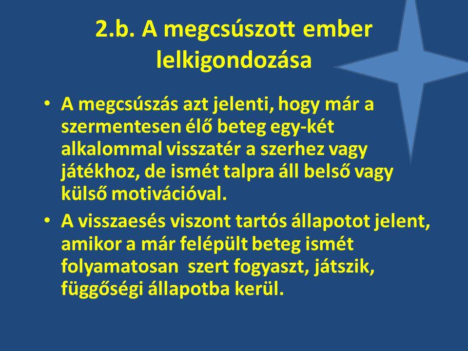 2.b. A megcsúszott ember lelkigondozása A megcsúszás azt jelenti, hogy már a szermentesen élő beteg egy-két alkalommal visszatér a szerhez vagy játékh