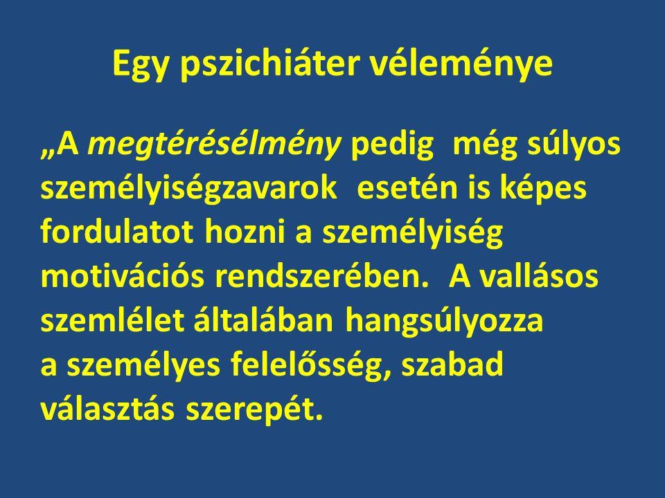 Egy pszichiáter véleménye (folyt.) Az önpusztítás, drogozás ebből a szempontból nem betegség, hanem bűn, mely azonban a vallásos eszmerendszerben jól kezelhető.