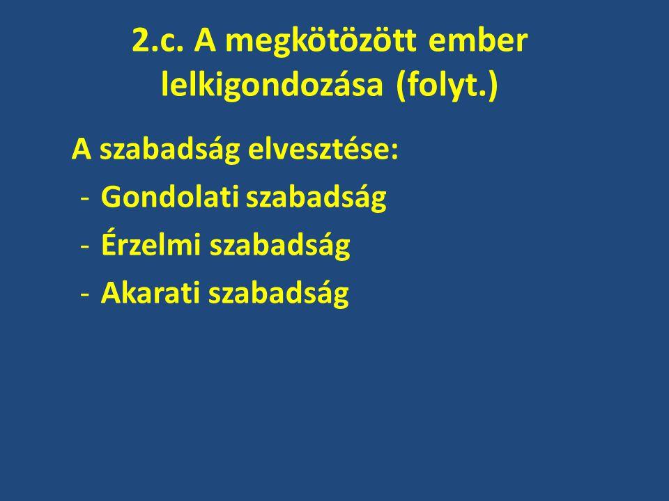 2.c. A megkötözött ember lelkigondozása (folyt.) A szabadság elvesztése: -Gondolati szabadság -Érzelmi szabadság -Akarati szabadság