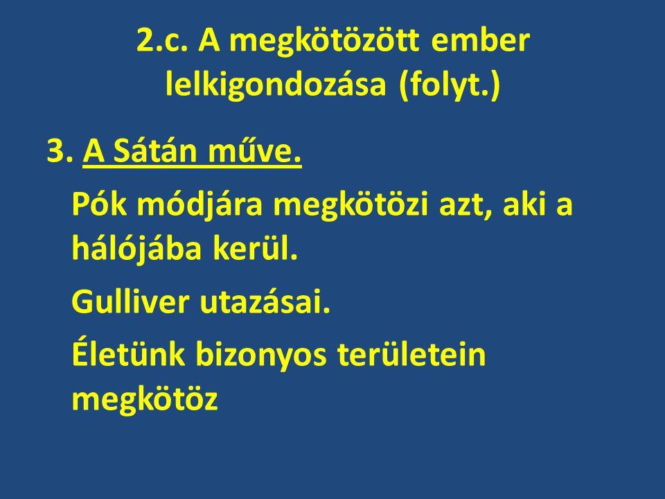 2.c. A megkötözött ember lelkigondozása (folyt.) 3. A Sátán műve. Pók módjára megkötözi azt, aki a hálójába kerül. Gulliver utazásai. Életünk bizonyos