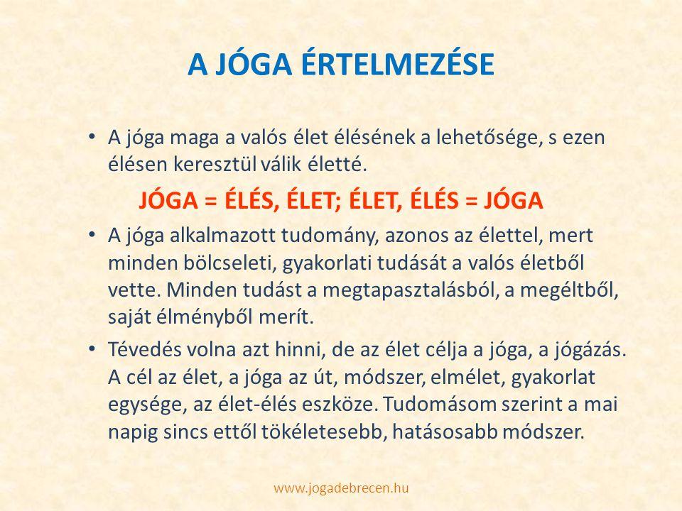 A JÓGA ÉRTELMEZÉSE A jóga maga a valós élet élésének a lehetősége, s ezen élésen keresztül válik életté. JÓGA = ÉLÉS, ÉLET; ÉLET, ÉLÉS = JÓGA A jóga a