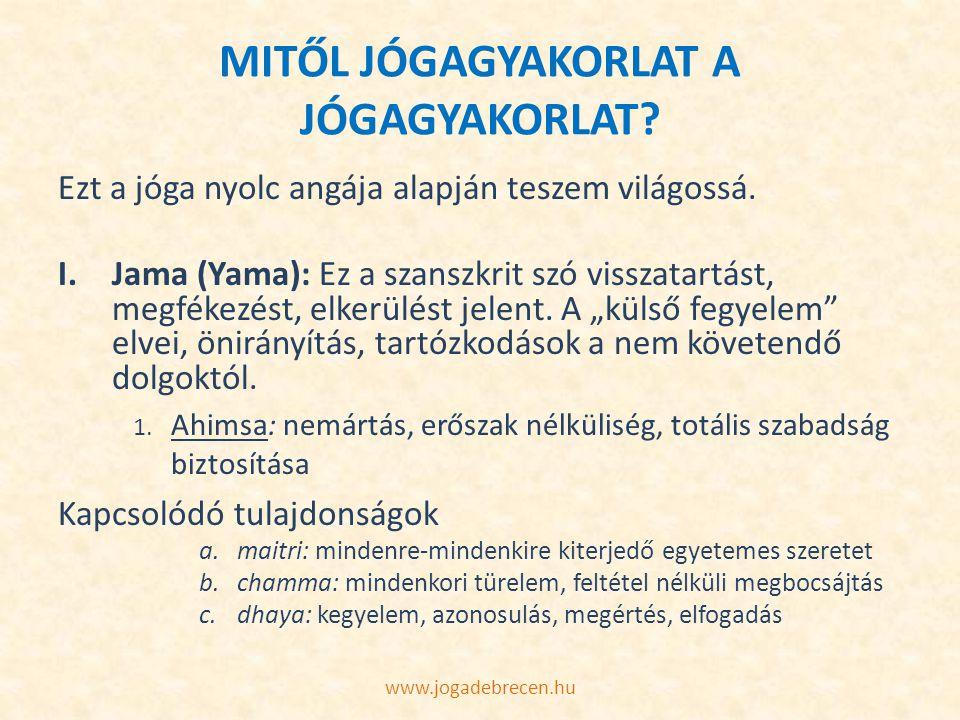 MITŐL JÓGAGYAKORLAT A JÓGAGYAKORLAT? Ezt a jóga nyolc angája alapján teszem világossá. I.Jama (Yama): Ez a szanszkrit szó visszatartást, megfékezést,