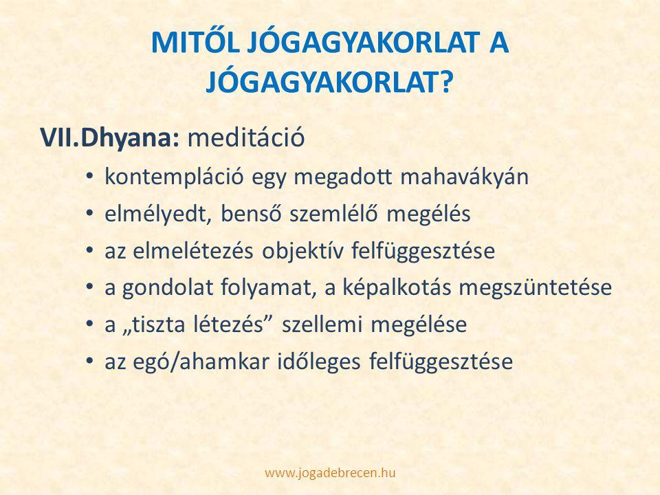 MITŐL JÓGAGYAKORLAT A JÓGAGYAKORLAT? VII.Dhyana: meditáció kontempláció egy megadott mahavákyán elmélyedt, benső szemlélő megélés az elmelétezés objek