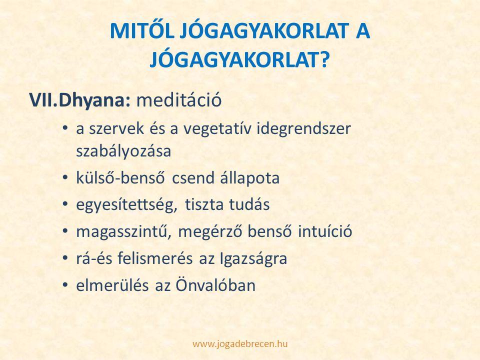 MITŐL JÓGAGYAKORLAT A JÓGAGYAKORLAT? VII.Dhyana: meditáció a szervek és a vegetatív idegrendszer szabályozása külső-benső csend állapota egyesítettség