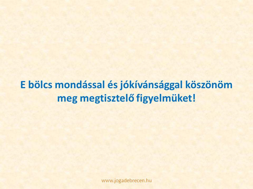 E bölcs mondással és jókívánsággal köszönöm meg megtisztelő figyelmüket! www.jogadebrecen.hu