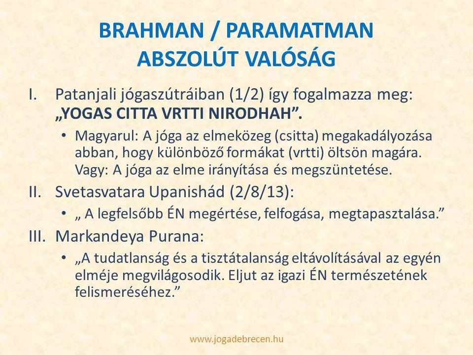 """BRAHMAN / PARAMATMAN ABSZOLÚT VALÓSÁG I.Patanjali jógaszútráiban (1/2) így fogalmazza meg: """"YOGAS CITTA VRTTI NIRODHAH"""". Magyarul: A jóga az elmeközeg"""