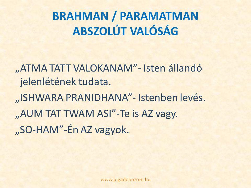 """BRAHMAN / PARAMATMAN ABSZOLÚT VALÓSÁG """"ATMA TATT VALOKANAM""""- Isten állandó jelenlétének tudata. """"ISHWARA PRANIDHANA""""- Istenben levés. """"AUM TAT TWAM AS"""