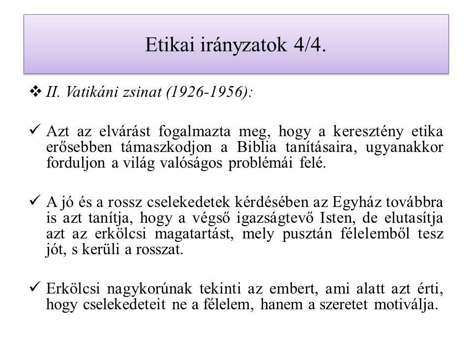 Etikai irányzatok 4/4.  II. Vatikáni zsinat (1926-1956): Azt az elvárást fogalmazta meg, hogy a keresztény etika erősebben támaszkodjon a Biblia taní