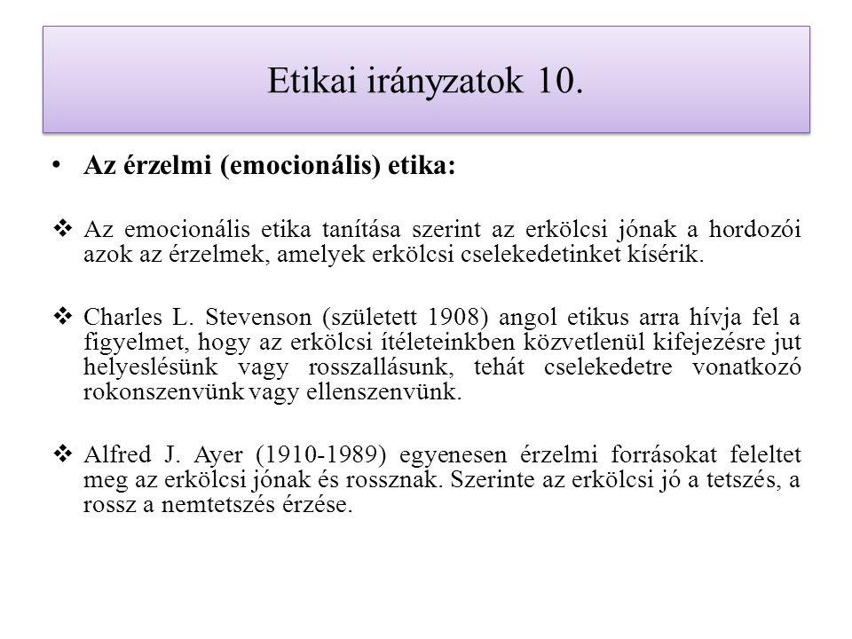 Etikai irányzatok 10. Az érzelmi (emocionális) etika:  Az emocionális etika tanítása szerint az erkölcsi jónak a hordozói azok az érzelmek, amelyek e
