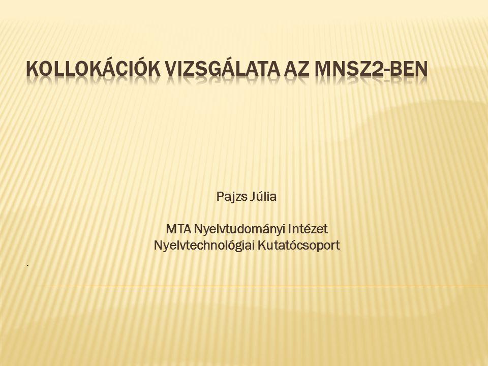 Pajzs Júlia MTA Nyelvtudományi Intézet Nyelvtechnológiai Kutatócsoport.