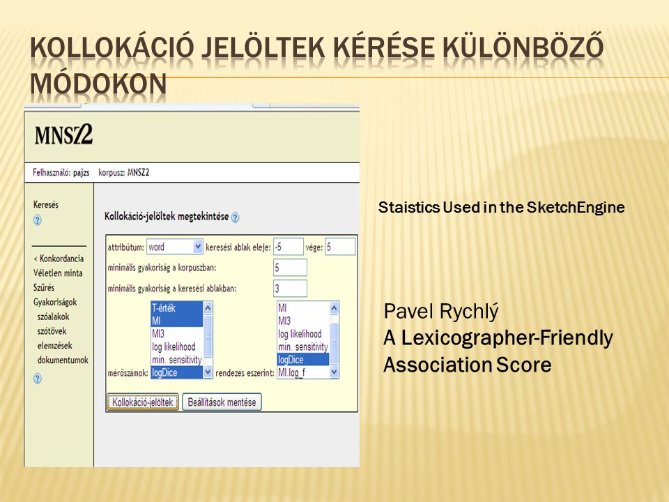 Pavel Rychlý A Lexicographer-Friendly Association Score Staistics Used in the SketchEngine