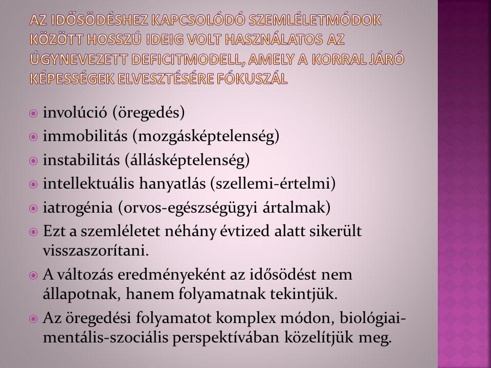  involúció (öregedés)  immobilitás (mozgásképtelenség)  instabilitás (állásképtelenség)  intellektuális hanyatlás (szellemi-értelmi)  iatrogénia