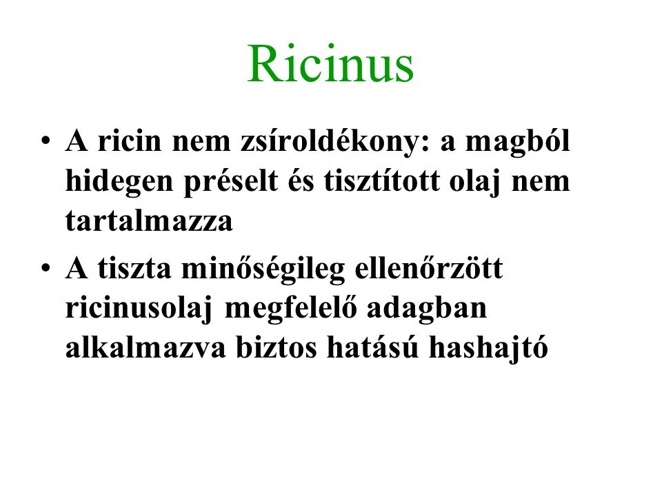 Ricinus A ricin nem zsíroldékony: a magból hidegen préselt és tisztított olaj nem tartalmazza A tiszta minőségileg ellenőrzött ricinusolaj megfelelő a