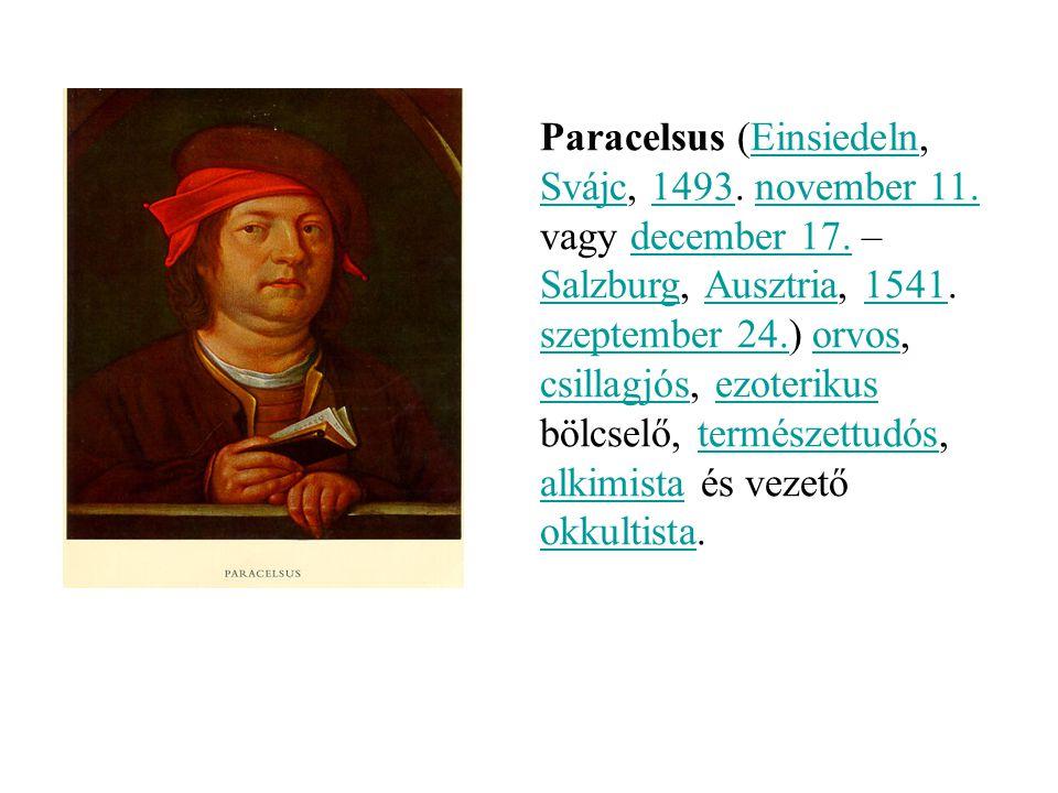 Paracelsus (Einsiedeln, Svájc, 1493. november 11. vagy december 17. – Salzburg, Ausztria, 1541. szeptember 24.) orvos, csillagjós, ezoterikus bölcselő
