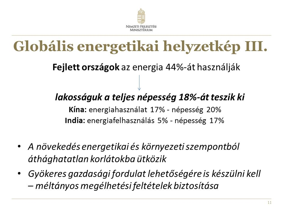 11 Globális energetikai helyzetkép III. Fejlett országok az energia 44%-át használják lakosságuk a teljes népesség 18%-át teszik ki Kína: energiahaszn