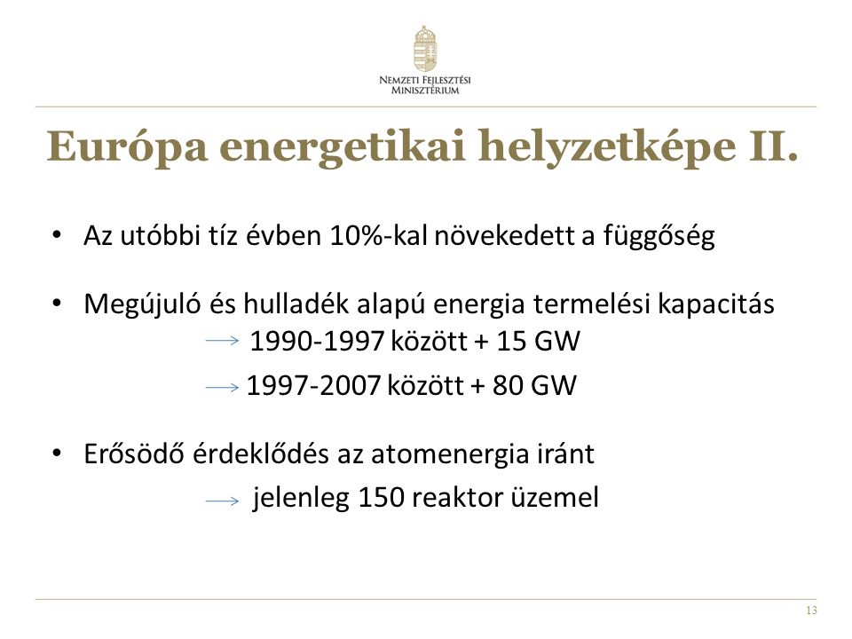 13 Európa energetikai helyzetképe II. Az utóbbi tíz évben 10%-kal növekedett a függőség Megújuló és hulladék alapú energia termelési kapacitás 1990-19
