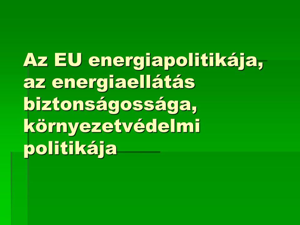 Az EU energiapolitikája, az energiaellátás biztonságossága, környezetvédelmi politikája