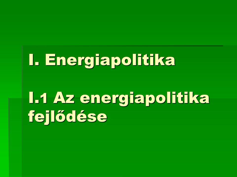 I. Energiapolitika I. 1 Az energiapolitika fejlődése