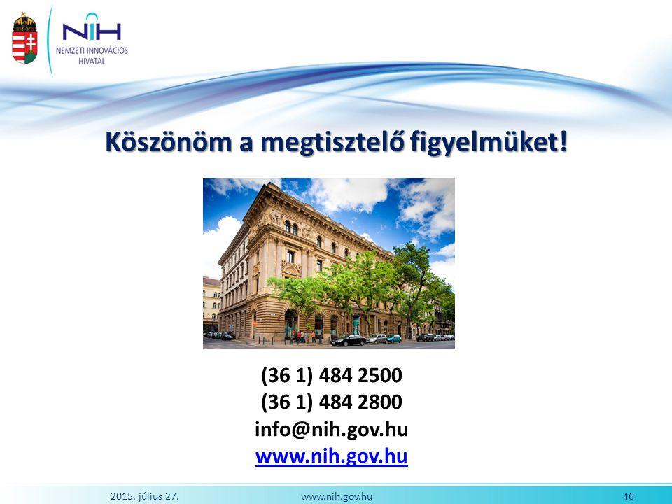 www.nih.gov.hu (36 1) 484 2500 (36 1) 484 2800 info@nih.gov.hu www.nih.gov.hu Köszönöm a megtisztelő figyelmüket! 2015. július 27. 46